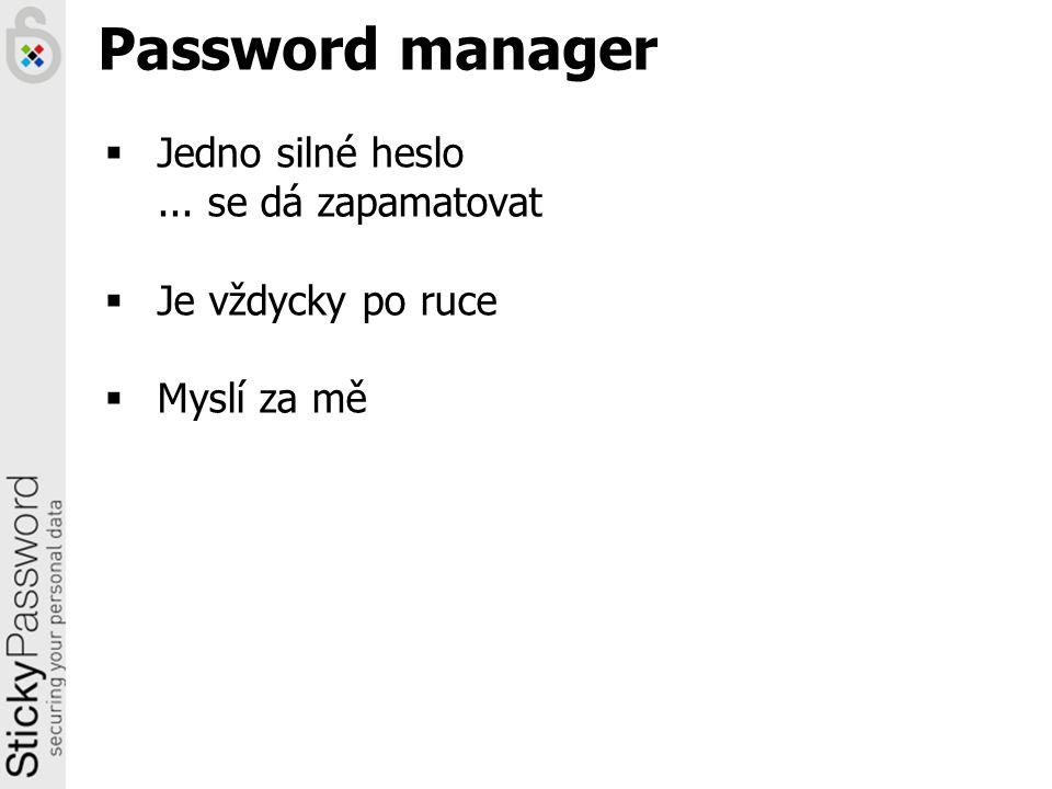 Password manager  Jedno silné heslo... se dá zapamatovat  Je vždycky po ruce  Myslí za mě