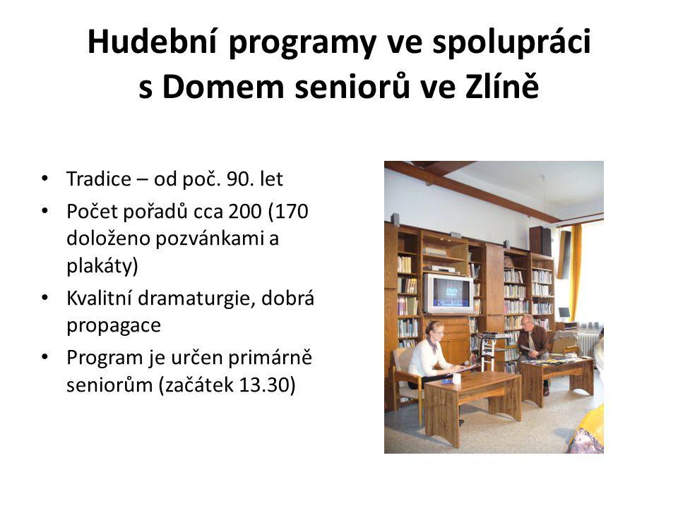 Hudební programy ve spolupráci s Domem seniorů ve Zlíně • Tradice – od poč. 90. let • Počet pořadů cca 200 (170 doloženo pozvánkami a plakáty) • Kvali