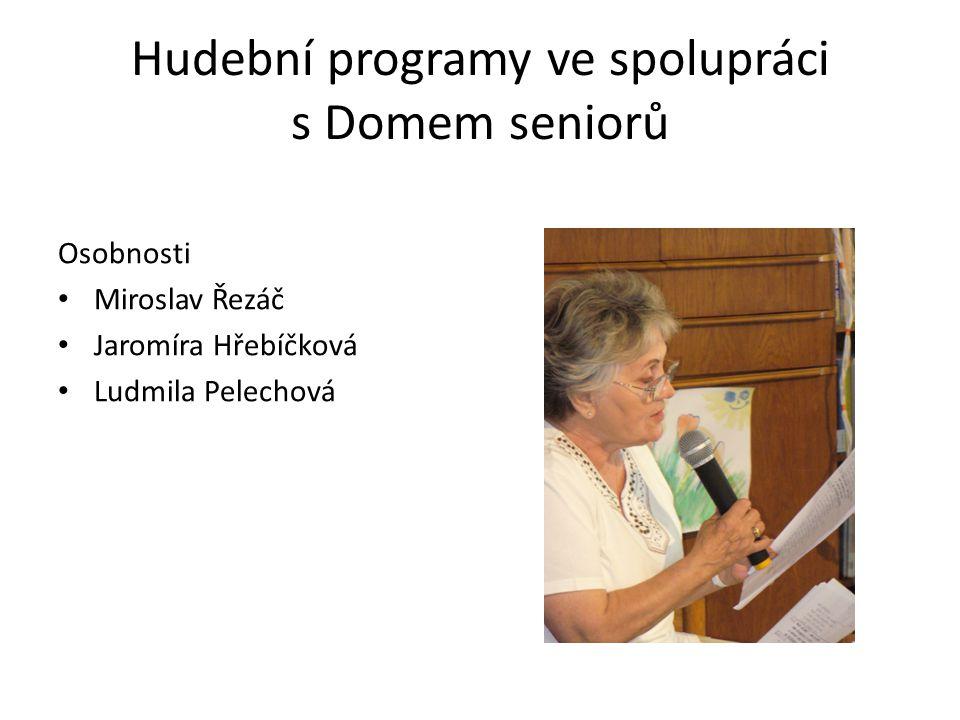 Hudební programy ve spolupráci s Domem seniorů Osobnosti • Miroslav Řezáč • Jaromíra Hřebíčková • Ludmila Pelechová