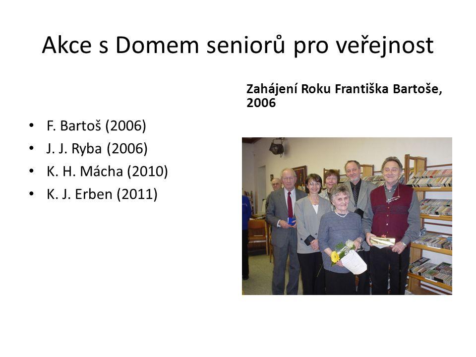 Akce s Domem seniorů pro veřejnost • F. Bartoš (2006) • J. J. Ryba (2006) • K. H. Mácha (2010) • K. J. Erben (2011) Zahájení Roku Františka Bartoše, 2