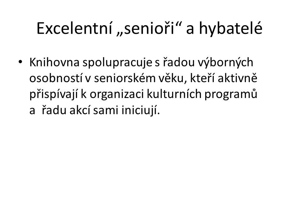 """Excelentní """"senioři"""" a hybatelé • Knihovna spolupracuje s řadou výborných osobností v seniorském věku, kteří aktivně přispívají k organizaci kulturníc"""
