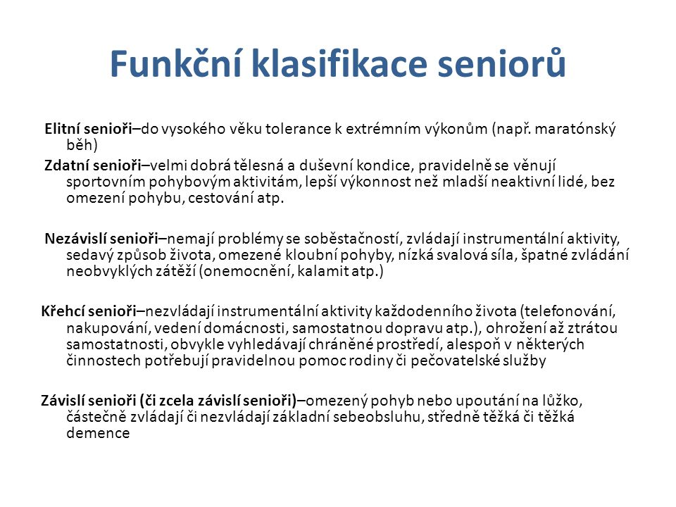 Funkční klasifikace seniorů Elitní senioři–do vysokého věku tolerance k extrémním výkonům (např. maratónský běh) Zdatní senioři–velmi dobrá tělesná a
