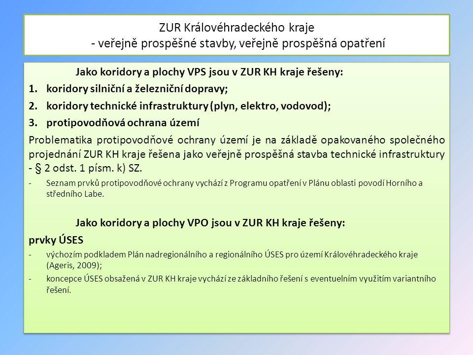ZUR Královéhradeckého kraje - veřejně prospěšné stavby, veřejně prospěšná opatření Jako koridory a plochy VPS jsou v ZUR KH kraje řešeny: 1.koridory s