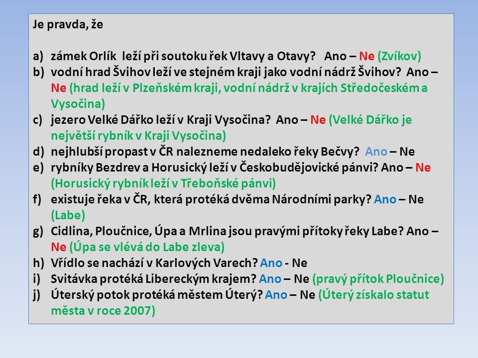 Je pravda, že a)zámek Orlík leží při soutoku řek Vltavy a Otavy? Ano – Ne (Zvíkov) b)vodní hrad Švihov leží ve stejném kraji jako vodní nádrž Švihov?