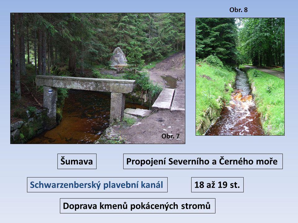 Schwarzenberský plavební kanál18 až 19 st. Šumava Doprava kmenů pokácených stromů Propojení Severního a Černého moře Obr. 7 Obr. 8