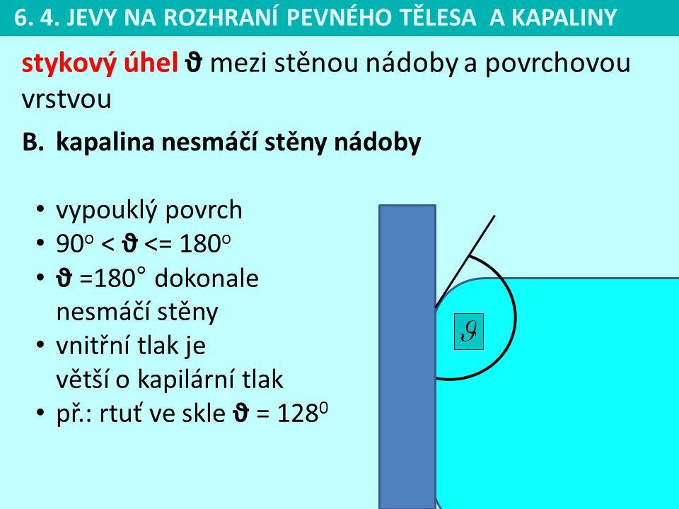 stykový úhel ϑ mezi stěnou nádoby a povrchovou vrstvou B.kapalina nesmáčí stěny nádoby • vypouklý povrch • 90 o < ϑ <= 180 o • ϑ =180° dokonale nesmáč
