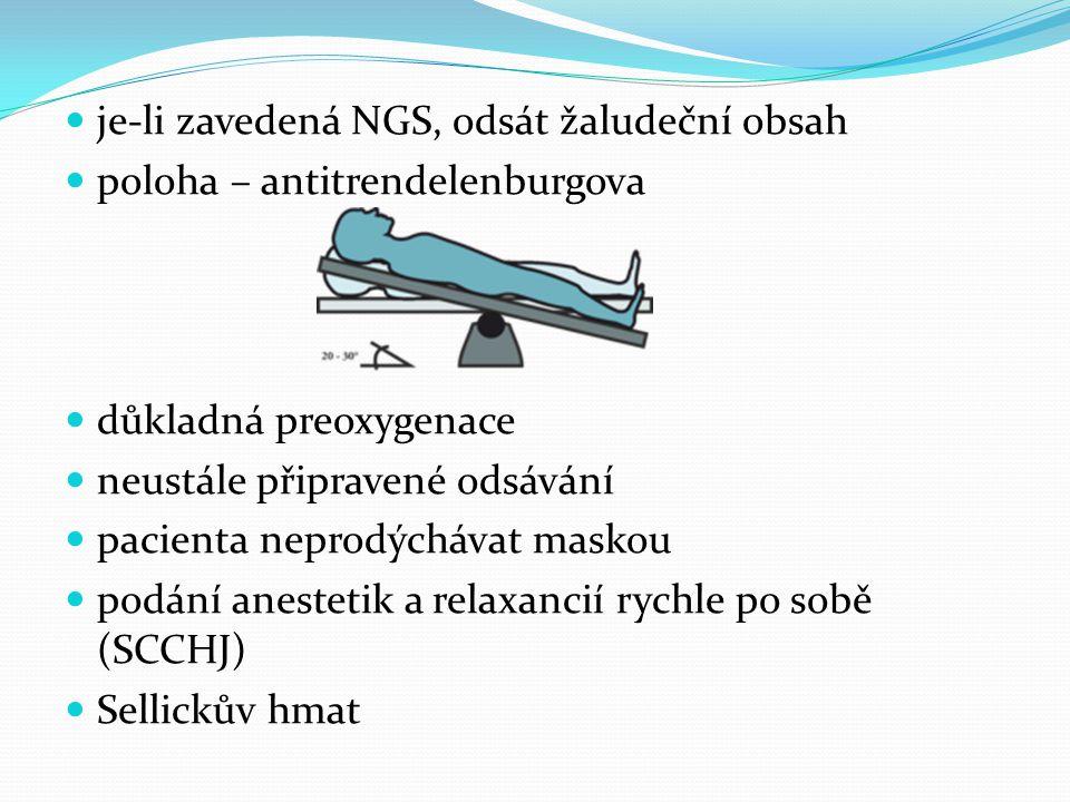  je-li zavedená NGS, odsát žaludeční obsah  poloha – antitrendelenburgova  důkladná preoxygenace  neustále připravené odsávání  pacienta neprodýc