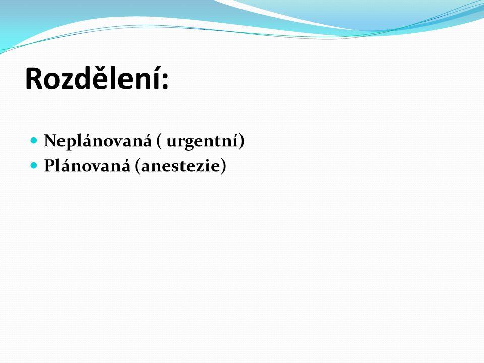 Rozdělení:  Neplánovaná ( urgentní)  Plánovaná (anestezie)