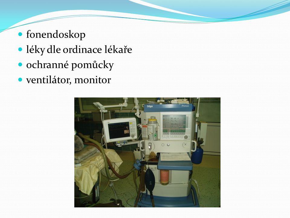  fonendoskop  léky dle ordinace lékaře  ochranné pomůcky  ventilátor, monitor