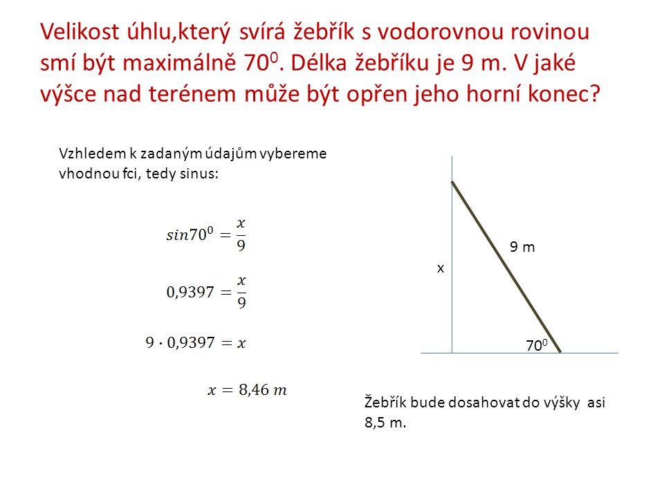Velikost úhlu,který svírá žebřík s vodorovnou rovinou smí být maximálně 70 0.