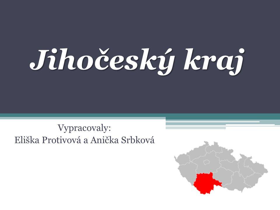 Jihočeský kraj Vypracovaly: Eliška Protivová a Anička Srbková