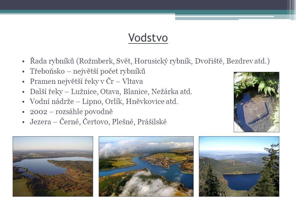 Vodstvo •Řada rybníků (Rožmberk, Svět, Horusický rybník, Dvořiště, Bezdrev atd.) •Třeboňsko – největší počet rybníků •Pramen největší řeky v Čr – Vlta
