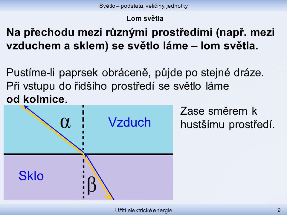 Světlo – podstata, veličiny, jednotky Užití elektrické energie 9 Na přechodu mezi různými prostředími (např.