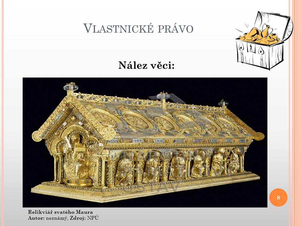 V LASTNICKÉ PRÁVO Nález věci: 8 Relikviář svatého Maura Autor: neznámý, Zdroj: NPÚ
