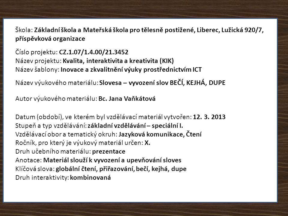 JAK MLUVÍ ZVÍŘATA II. Číslo šablony: Bc. Jana Vaňkátová Základní škola a Mateřská škola pro tělesně postižené, Liberec, Lužická 920/7, příspěvková org