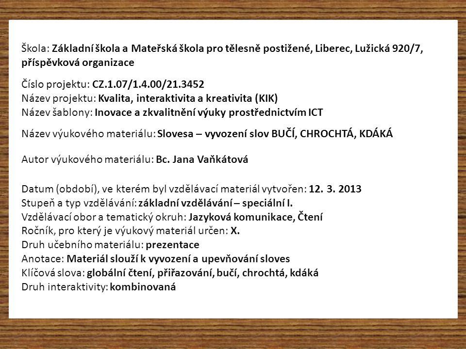 JAK MLUVÍ ZVÍŘATA Číslo šablony: Bc. Jana Vaňkátová Základní škola a Mateřská škola pro tělesně postižené, Liberec, Lužická 920/7, příspěvková organiz