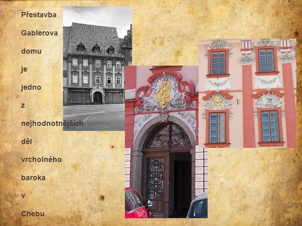 Přestavba Gablerova domu je jedno z nejhodnotnějších děl vrcholného baroka v Chebu