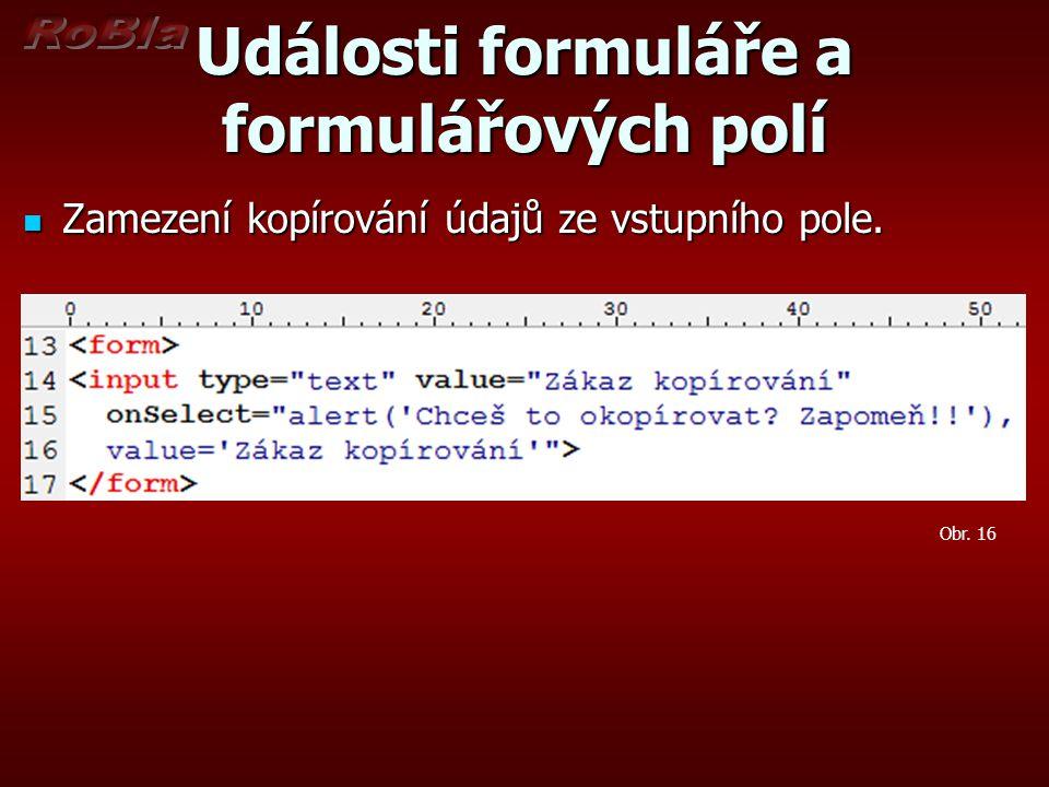 Události formuláře a formulářových polí  Zamezení kopírování údajů ze vstupního pole. Obr. 16