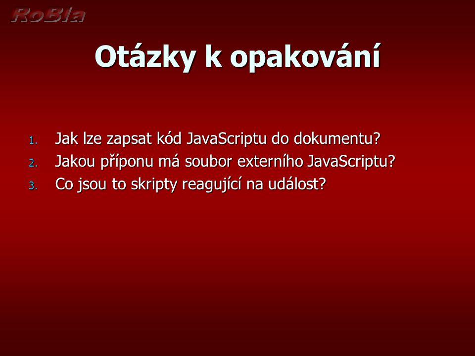 Otázky k opakování 1. Jak lze zapsat kód JavaScriptu do dokumentu.