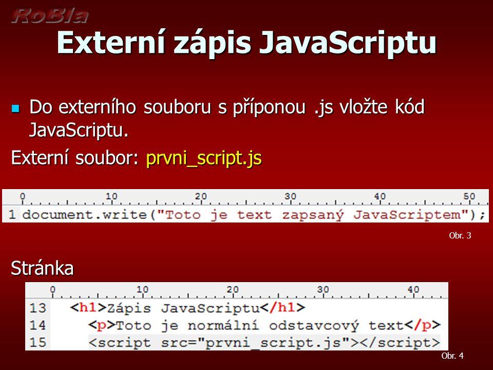 Externí zápis JavaScriptu  Do externího souboru s příponou.js vložte kód JavaScriptu.