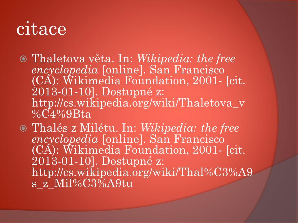 citace  Thaletova věta. In: Wikipedia: the free encyclopedia [online]. San Francisco (CA): Wikimedia Foundation, 2001- [cit. 2013-01-10]. Dostupné z: