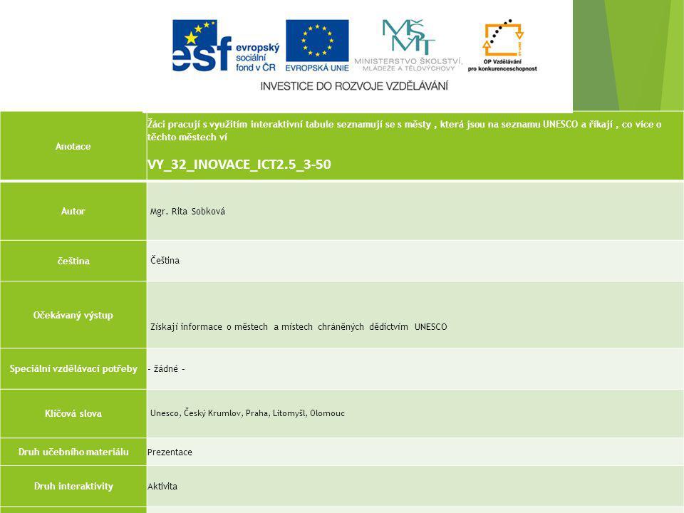 Anotace Žáci pracují s využitím interaktivní tabule seznamují se s městy, která jsou na seznamu UNESCO a říkají, co více o těchto městech ví VY_32_INO
