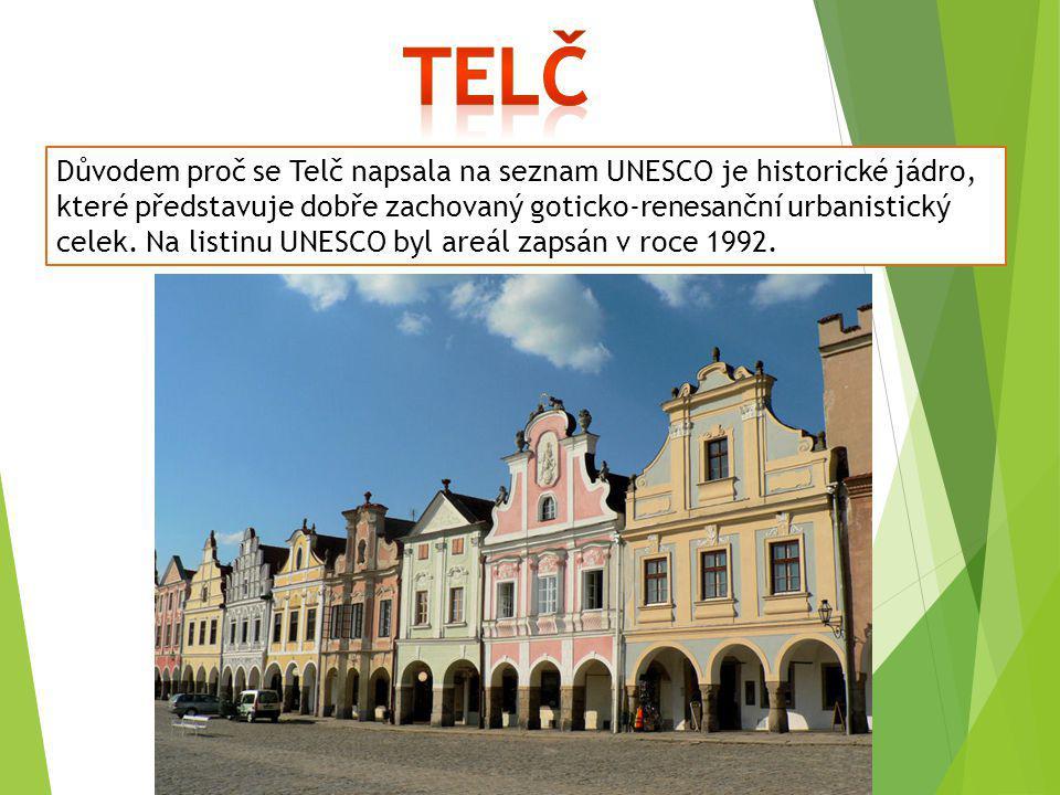 Důvodem proč se Telč napsala na seznam UNESCO je historické jádro, které představuje dobře zachovaný goticko-renesanční urbanistický celek. Na listinu