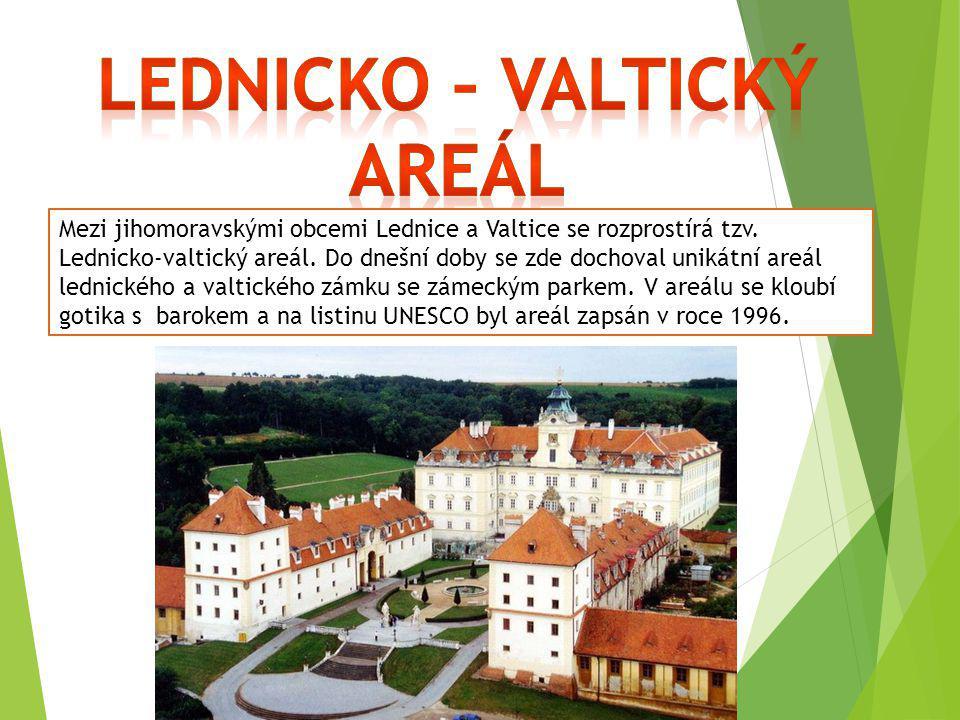 Mezi jihomoravskými obcemi Lednice a Valtice se rozprostírá tzv. Lednicko-valtický areál. Do dnešní doby se zde dochoval unikátní areál lednického a v