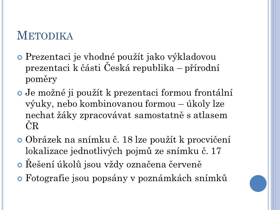 M ETODIKA Prezentaci je vhodné použít jako výkladovou prezentaci k části Česká republika – přírodní poměry Je možné ji použít k prezentaci formou fron