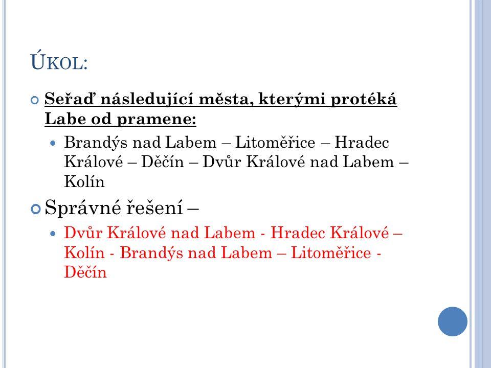 Ú KOL : Seřaď následující města, kterými protéká Labe od pramene:  Brandýs nad Labem – Litoměřice – Hradec Králové – Děčín – Dvůr Králové nad Labem –