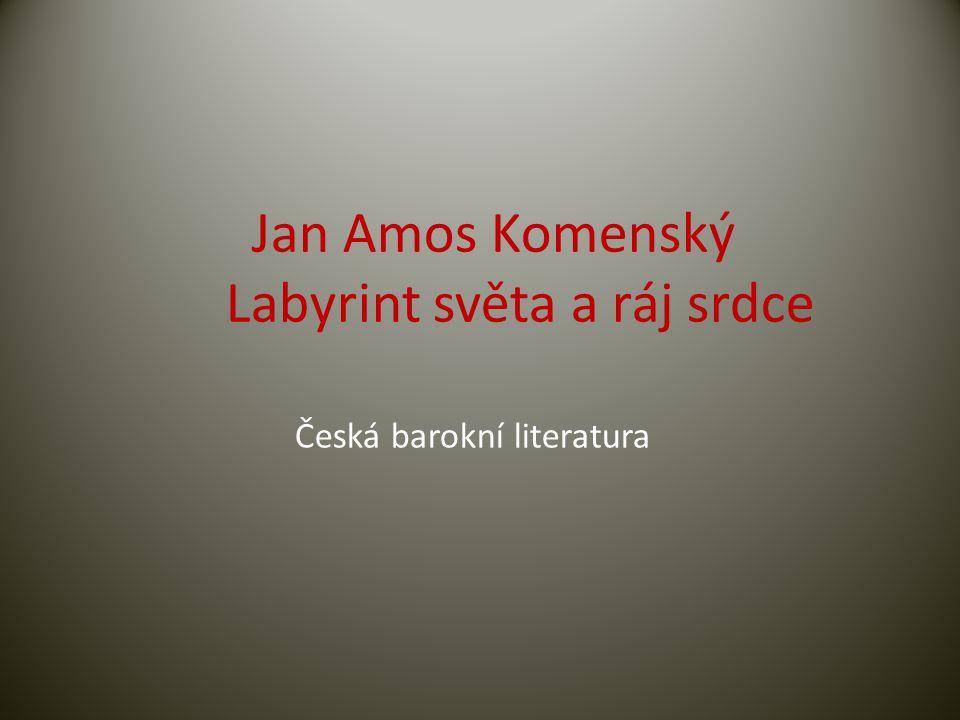 Česká barokní literatura Jan Amos Komenský Labyrint světa a ráj srdce