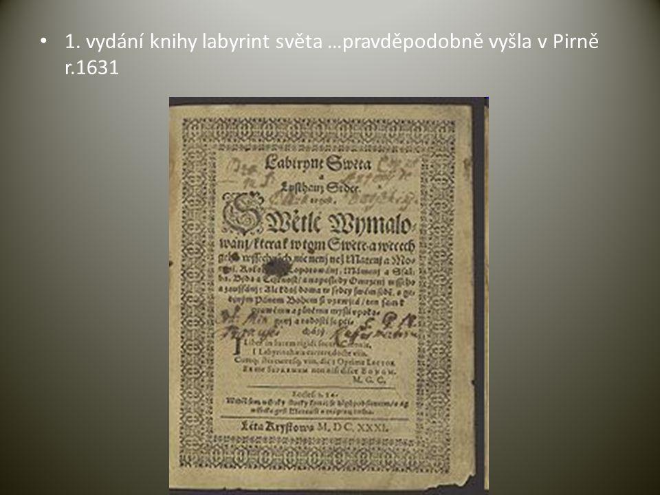 • 1. vydání knihy labyrint světa …pravděpodobně vyšla v Pirně r.1631