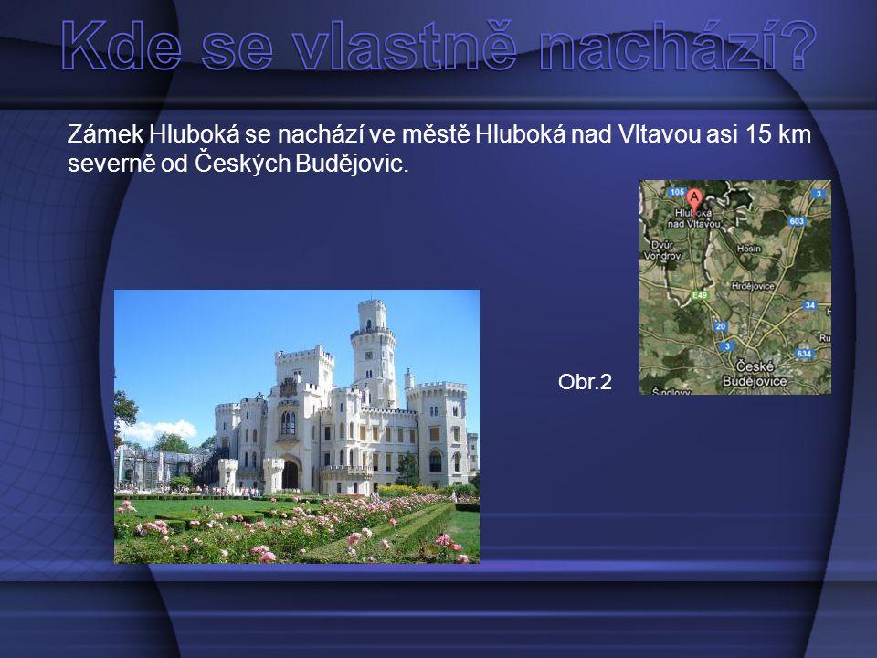 Zámek Hluboká se nachází ve městě Hluboká nad Vltavou asi 15 km severně od Českých Budějovic. Obr.2