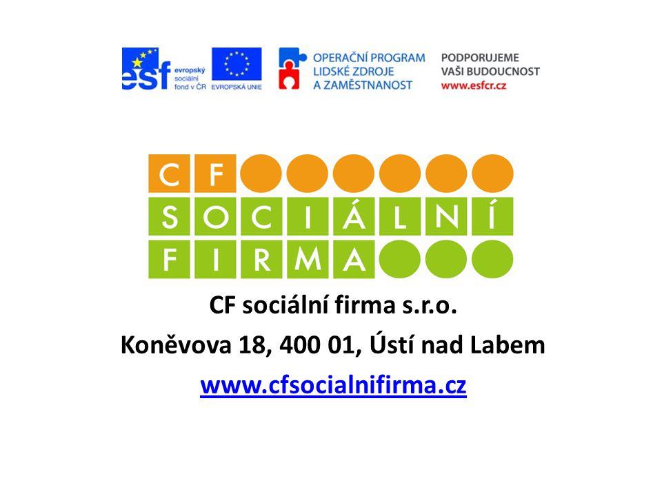CF sociální firma s.r.o. Koněvova 18, 400 01, Ústí nad Labem www.cfsocialnifirma.cz