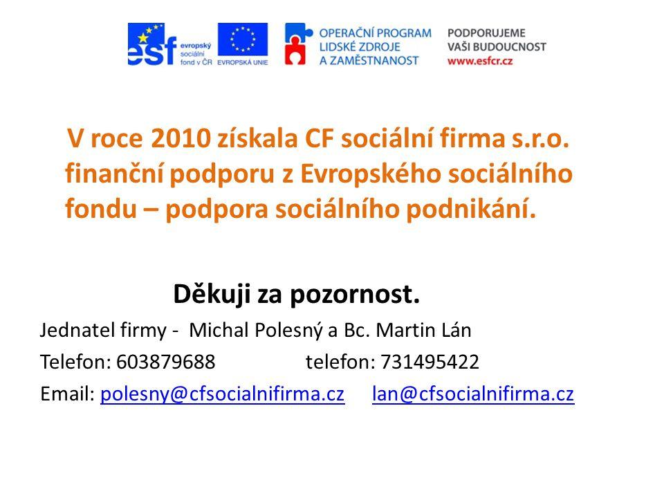 V roce 2010 získala CF sociální firma s.r.o. finanční podporu z Evropského sociálního fondu – podpora sociálního podnikání. Děkuji za pozornost. Jedna