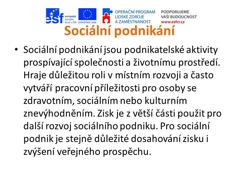 Sociální podnikání • Sociální podnikání jsou podnikatelské aktivity prospívající společnosti a životnímu prostředí. Hraje důležitou roli v místním roz