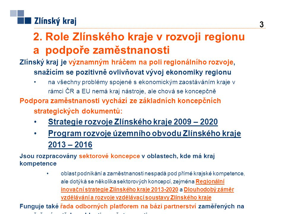 2. Role Zlínského kraje v rozvoji regionu a podpoře zaměstnanosti Zlínský kraj je významným hráčem na poli regionálního rozvoje, snažícím se pozitivně