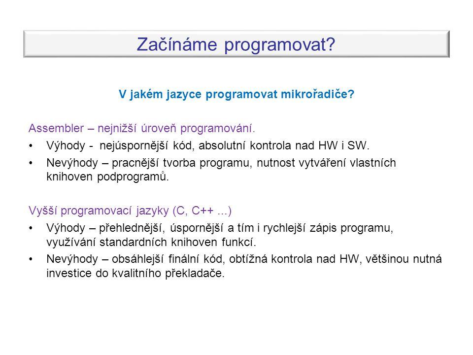 Začínáme programovat? V jakém jazyce programovat mikrořadiče? Assembler – nejnižší úroveň programování. •Výhody - nejúspornější kód, absolutní kontrol