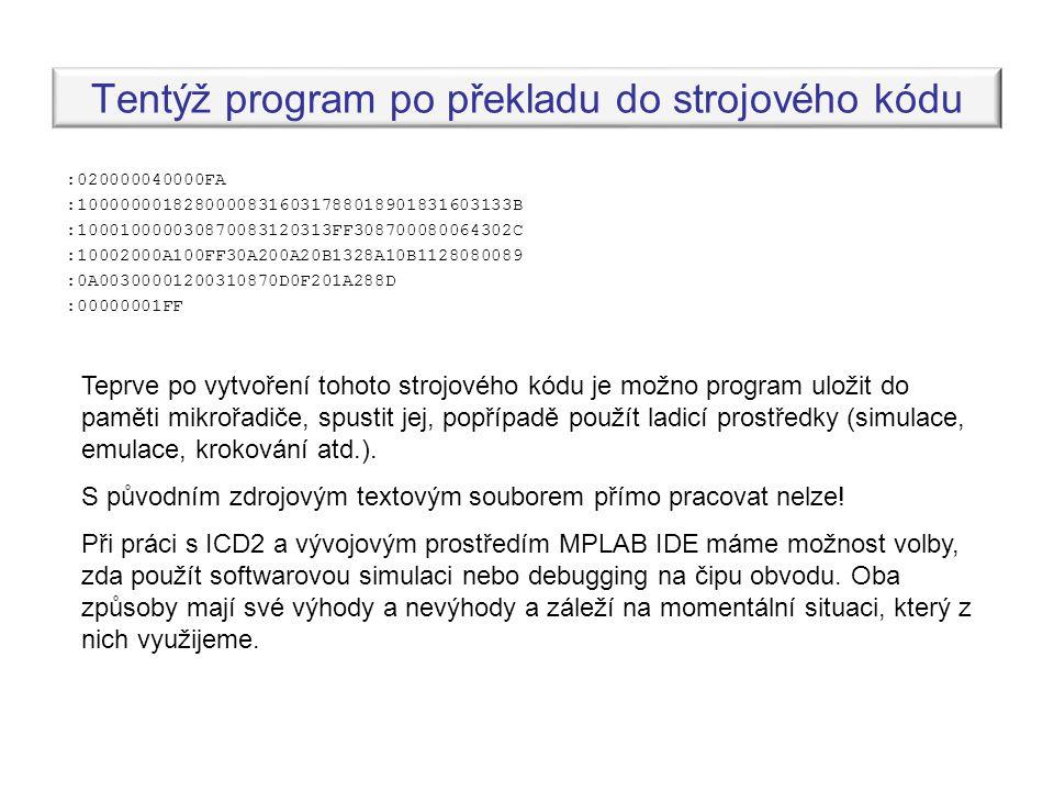 Tentýž program po překladu do strojového kódu :020000040000FA :10000000182800008316031788018901831603133B :100010000030870083120313FF308700080064302C