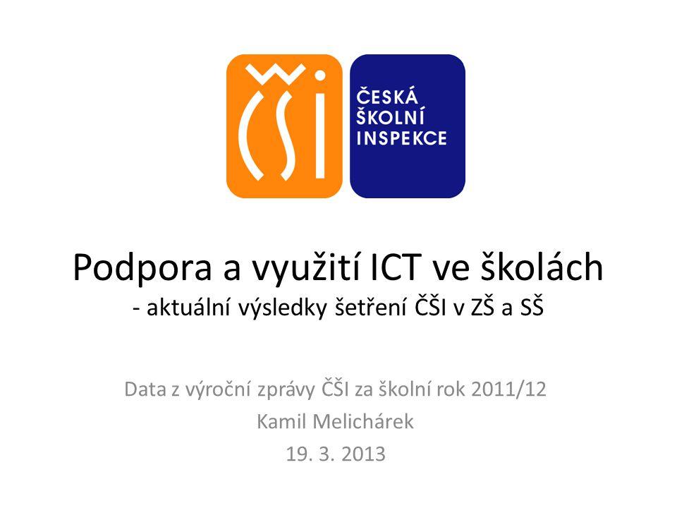 Podpora a využití ICT ve školách - aktuální výsledky šetření ČŠI v ZŠ a SŠ Data z výroční zprávy ČŠI za školní rok 2011/12 Kamil Melichárek 19. 3. 201