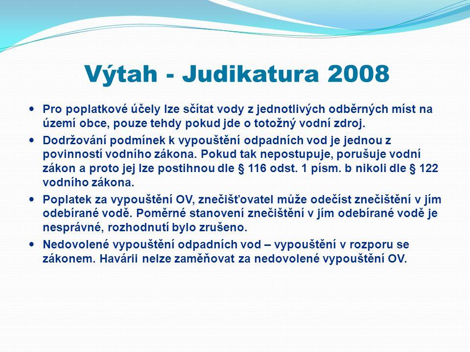 Výtah - Judikatura 2008  Pro poplatkové účely lze sčítat vody z jednotlivých odběrných míst na území obce, pouze tehdy pokud jde o totožný vodní zdro
