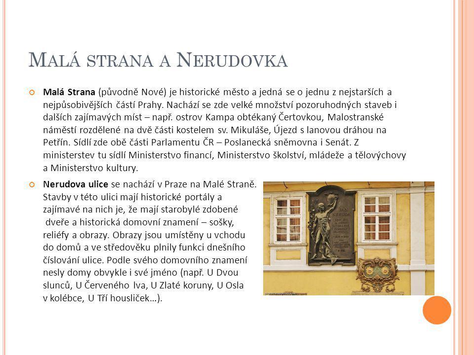 M ALÁ STRANA A N ERUDOVKA Malá Strana (původně Nové) je historické město a jedná se o jednu z nejstarších a nejpůsobivějších částí Prahy. Nachází se z