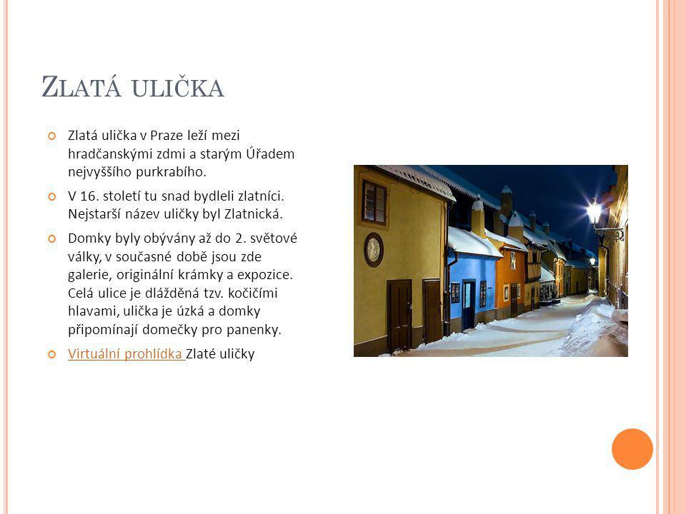 Z LATÁ ULIČKA Zlatá ulička v Praze leží mezi hradčanskými zdmi a starým Úřadem nejvyššího purkrabího. V 16. století tu snad bydleli zlatníci. Nejstarš