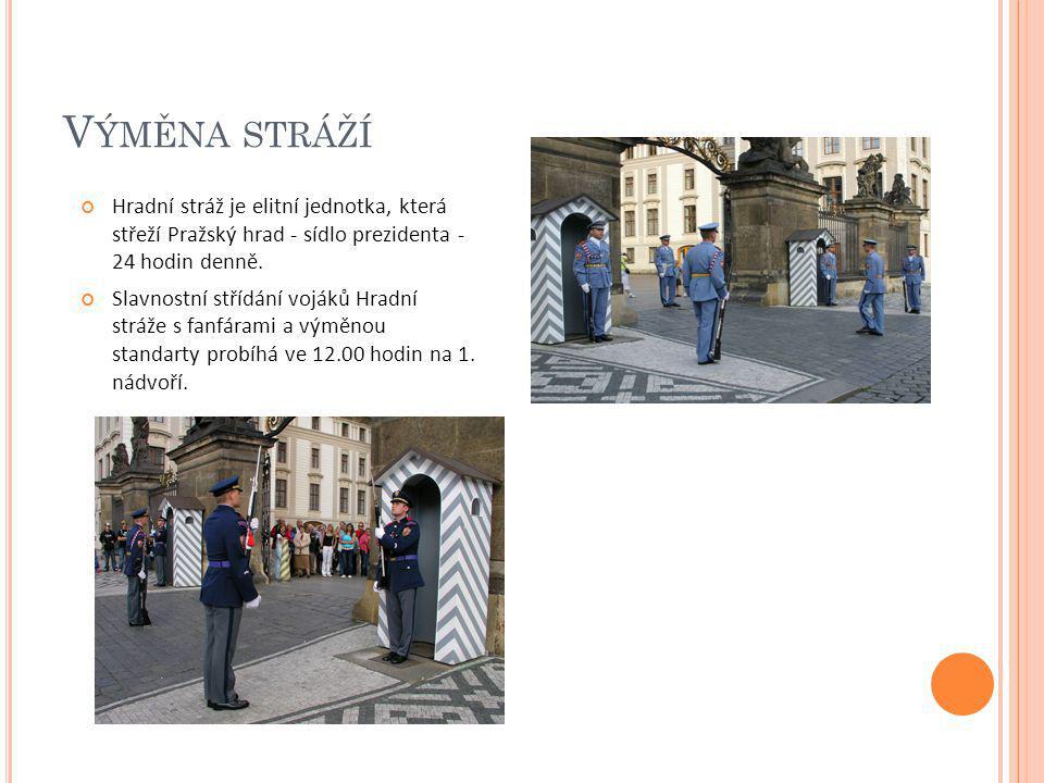 V ÝMĚNA STRÁŽÍ Hradní stráž je elitní jednotka, která střeží Pražský hrad - sídlo prezidenta - 24 hodin denně. Slavnostní střídání vojáků Hradní stráž