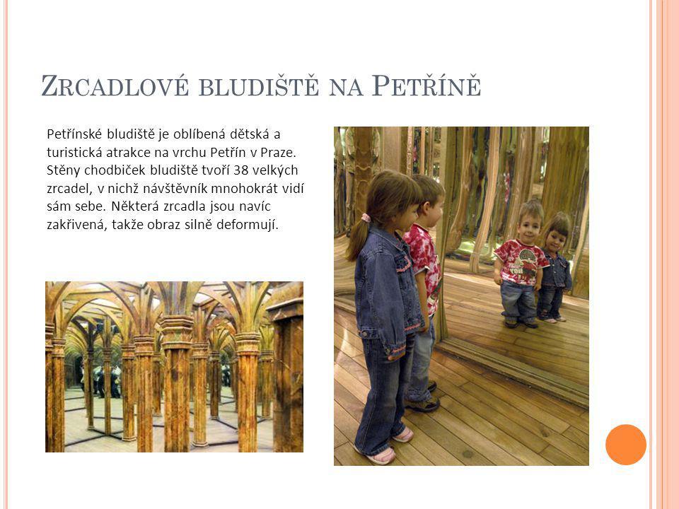Z RCADLOVÉ BLUDIŠTĚ NA P ETŘÍNĚ Petřínské bludiště je oblíbená dětská a turistická atrakce na vrchu Petřín v Praze. Stěny chodbiček bludiště tvoří 38