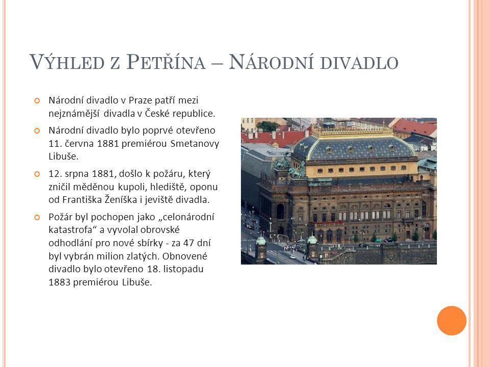 V ÝHLED Z P ETŘÍNA – N ÁRODNÍ DIVADLO Národní divadlo v Praze patří mezi nejznámější divadla v České republice. Národní divadlo bylo poprvé otevřeno 1