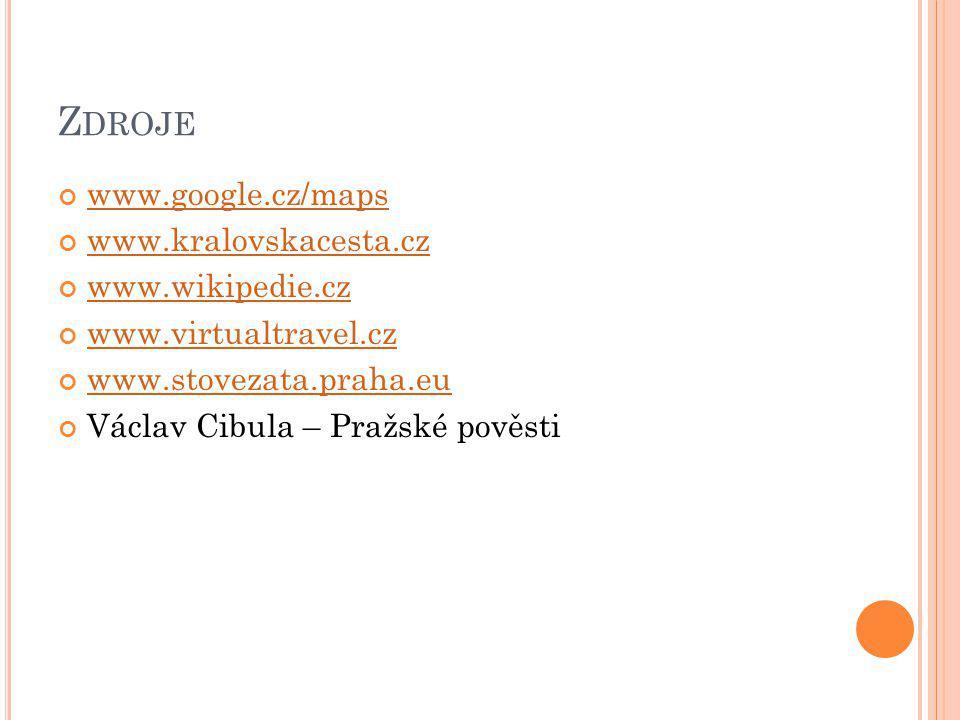 Z DROJE www.google.cz/maps www.kralovskacesta.cz www.wikipedie.cz www.virtualtravel.cz www.stovezata.praha.eu Václav Cibula – Pražské pověsti