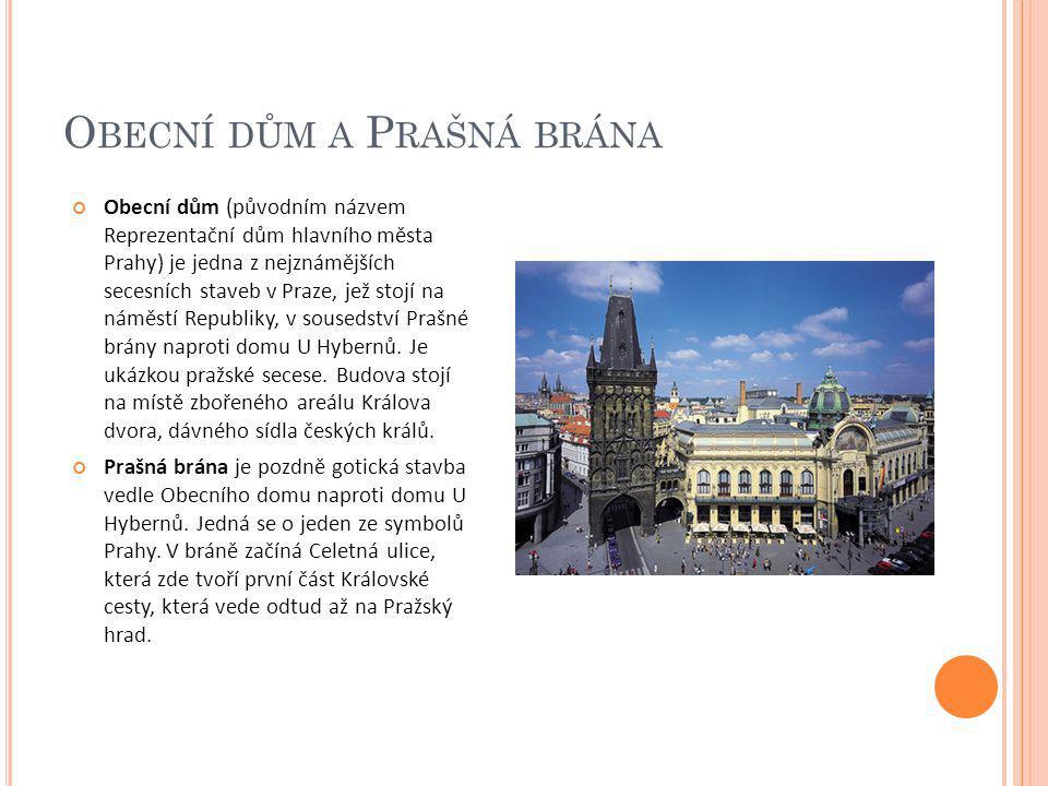O BECNÍ DŮM A P RAŠNÁ BRÁNA Obecní dům (původním názvem Reprezentační dům hlavního města Prahy) je jedna z nejznámějších secesních staveb v Praze, jež