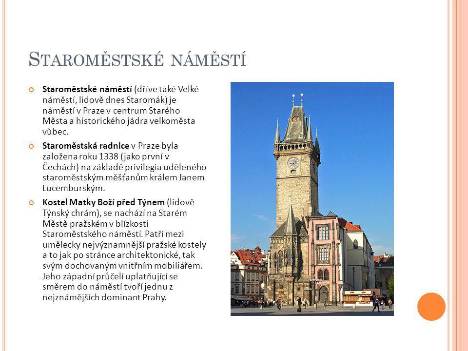 S TAROMĚSTSKÉ NÁMĚSTÍ Staroměstské náměstí (dříve také Velké náměstí, lidově dnes Staromák) je náměstí v Praze v centrum Starého Města a historického