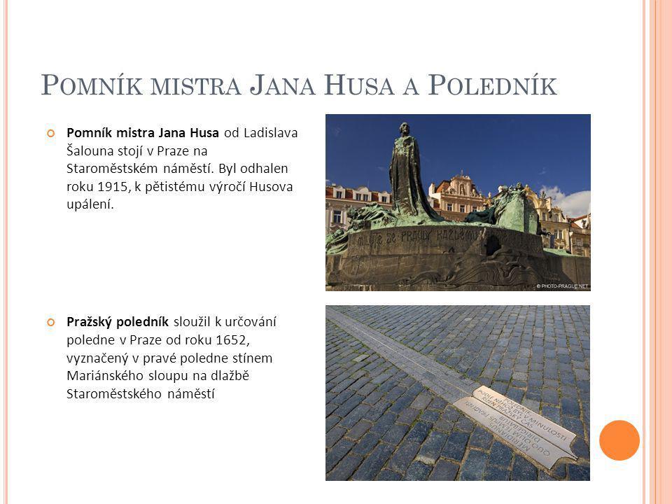 P OMNÍK MISTRA J ANA H USA A P OLEDNÍK Pomník mistra Jana Husa od Ladislava Šalouna stojí v Praze na Staroměstském náměstí. Byl odhalen roku 1915, k p